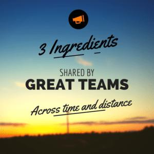 3 Ingredients of Great Teams