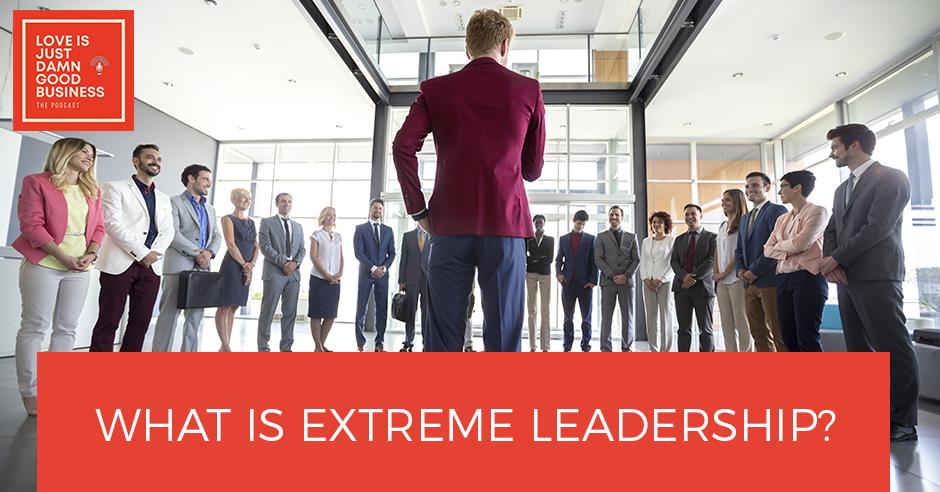 LIJ 40 | Extreme Leadership