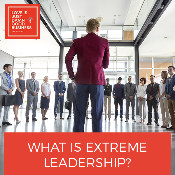 LIJ 40 | Extreme Leadership