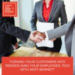 LIJ 43 | Turning Customers Into Friends