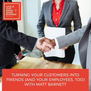 LIJ 43 | Turning Customers Into Friends